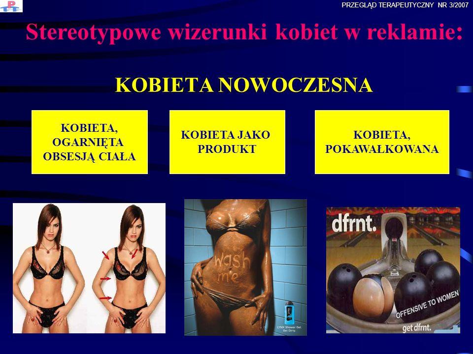 KOBIETA NOWOCZESNA KOBIETA JAKO PRODUKT KOBIETA, OGARNIĘTA OBSESJĄ CIAŁA KOBIETA, POKAWAŁKOWANA Stereotypowe wizerunki kobiet w reklamie : PRZEGLĄD TE