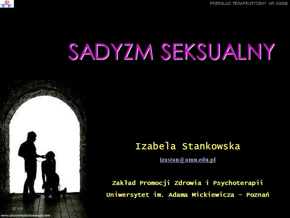 Sadyzm seksualny w świetle badań »» 1% kobiet i 2% mężczyzn (badanie z 2001 roku na N=2743) (Izdebski, 2004); Do praktyk sadomasochistycznych przyznaje się: »» 1,8% badanych przed inicjacją seksualną (Izdebski, 2004); »» 14% kobiet świadczących usługi seksualne (biczowanie, kontakt z moczem i kałem) (Izdebski, 2004); »» 2% kobiet i 5% mężczyzn (McCary, 1992 za: Lew-Starowicz, 2004); »» 1% respondentów (Lew-Starowicz,Raport Seksualności Polaków 2002) (www.pfm.pl); PRZEGLĄD TERAPEUTYCZNY NR 4/2008