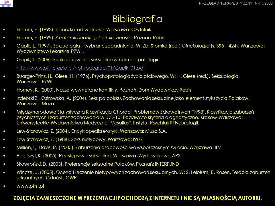 Bibliografia Fromm, E. (1993). Ucieczka od wolności. Warszawa: Czytelnik Fromm, E. (1999). Anatomia ludzkiej destrukcyjności. Poznań: Rebis Gapik, L.