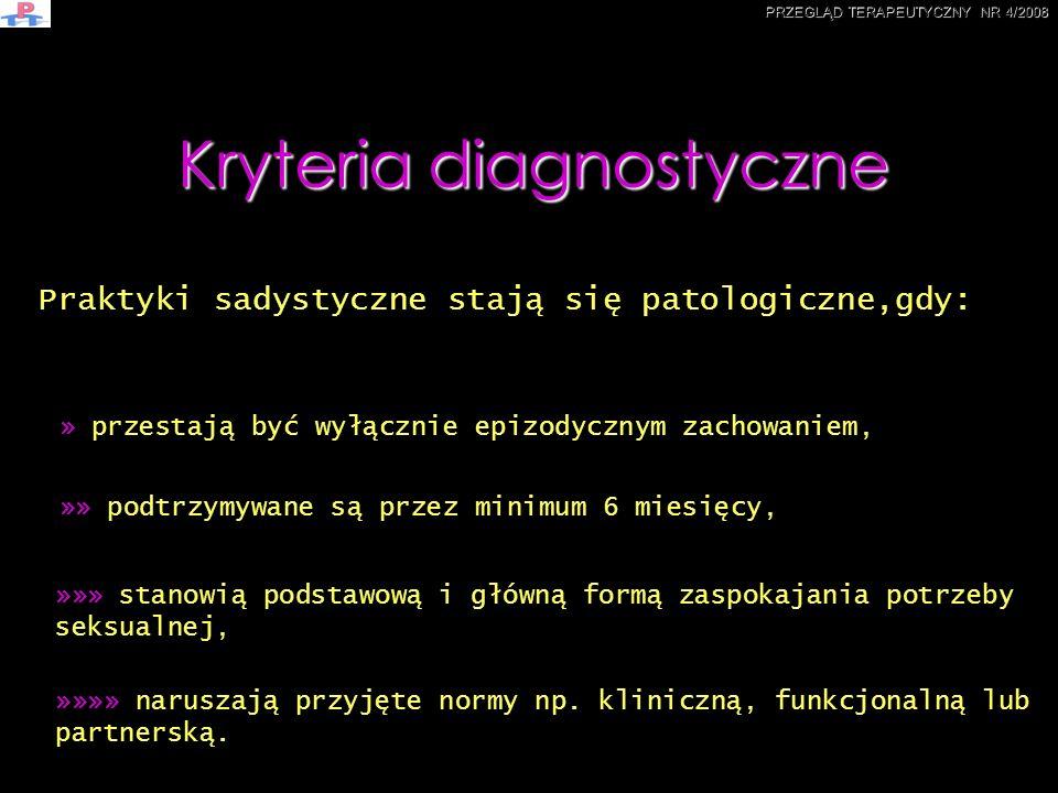 Kryteria diagnostyczne » przestają być wyłącznie epizodycznym zachowaniem, »»» stanowią podstawową i główną formą zaspokajania potrzeby seksualnej, Pr