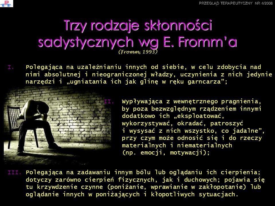Trzy rodzaje skłonności sadystycznych wg E. Fromma Trzy rodzaje skłonności sadystycznych wg E. Fromma (Fromm, 1993) II.Wypływająca z wewnętrznego prag