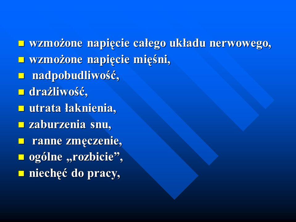 wzmożone napięcie całego układu nerwowego, wzmożone napięcie całego układu nerwowego, wzmożone napięcie mięśni, wzmożone napięcie mięśni, nadpobudliwo