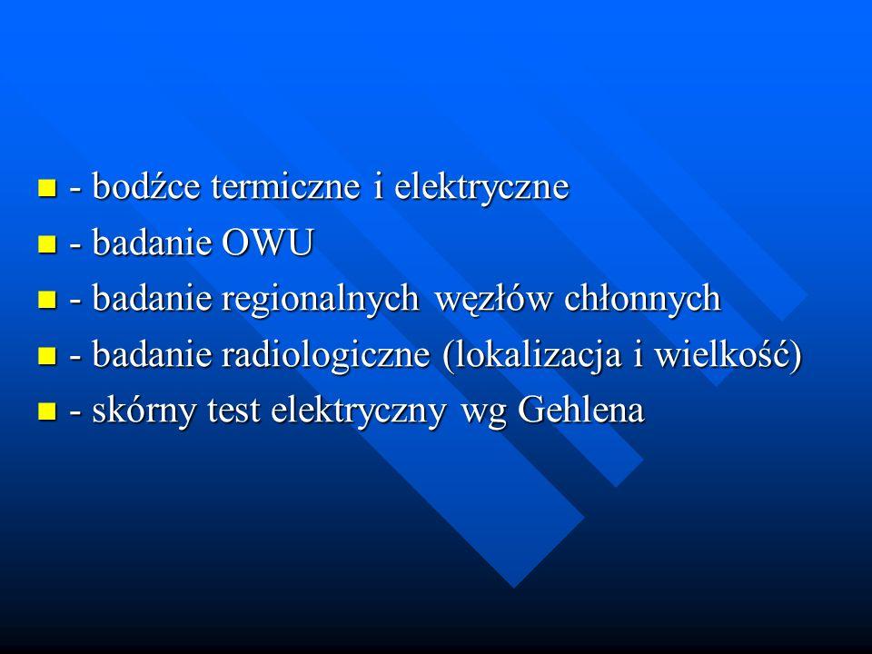 - bodźce termiczne i elektryczne - bodźce termiczne i elektryczne - badanie OWU - badanie OWU - badanie regionalnych węzłów chłonnych - badanie region