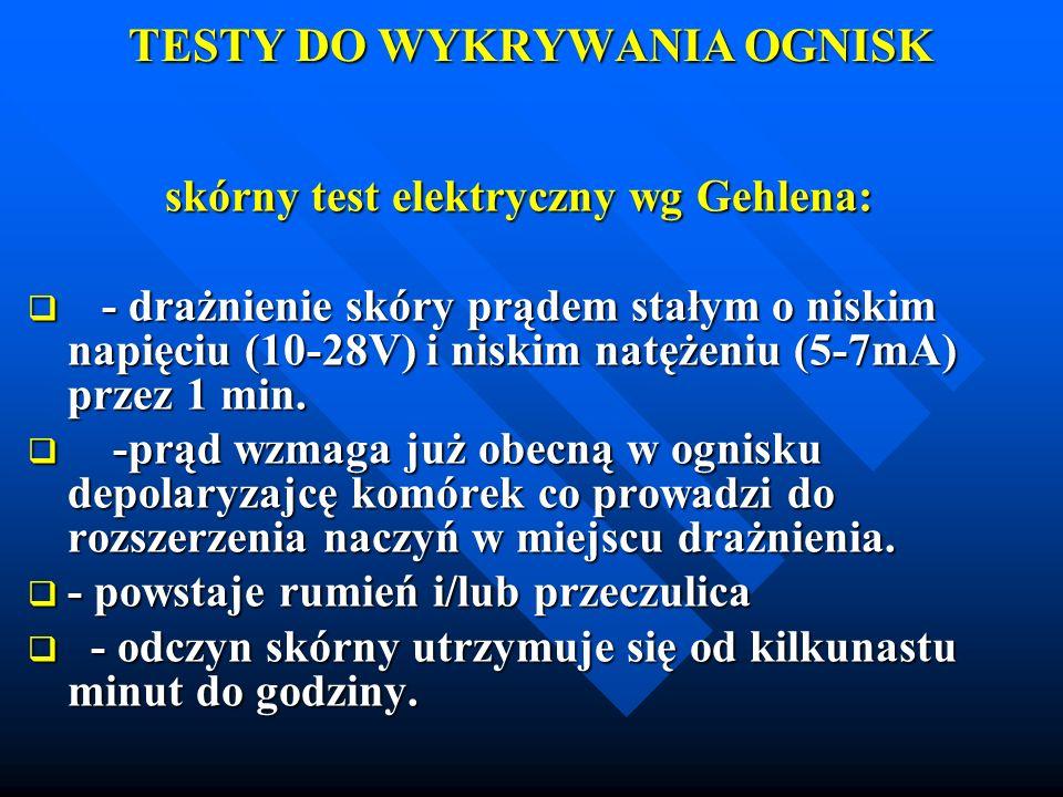TESTY DO WYKRYWANIA OGNISK skórny test elektryczny wg Gehlena: skórny test elektryczny wg Gehlena: - drażnienie skóry prądem stałym o niskim napięciu