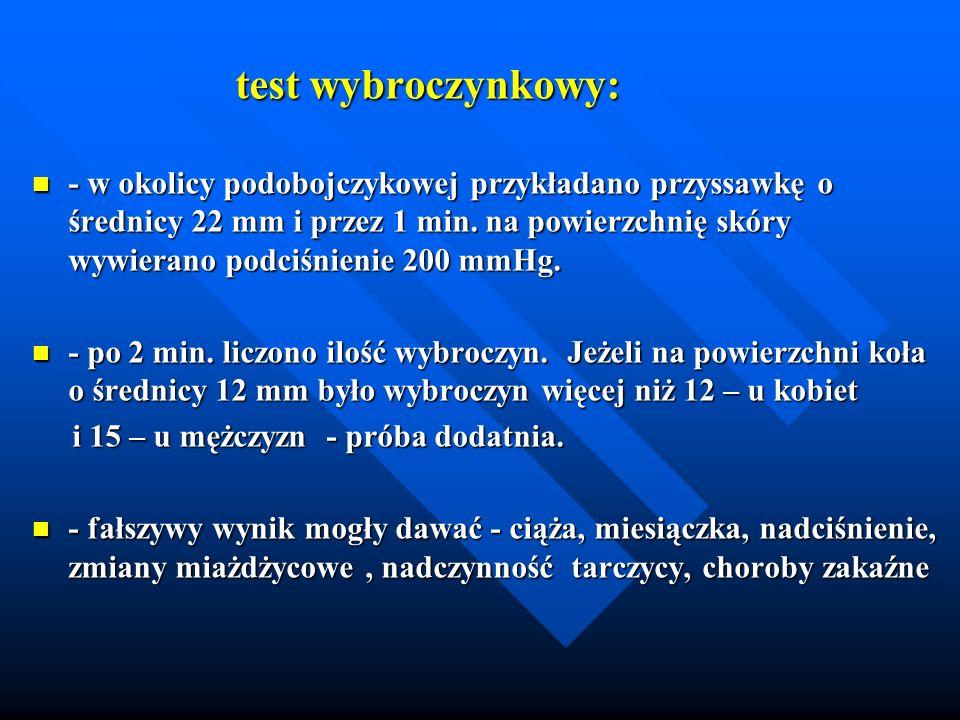 test wybroczynkowy: test wybroczynkowy: - w okolicy podobojczykowej przykładano przyssawkę o średnicy 22 mm i przez 1 min. na powierzchnię skóry wywie