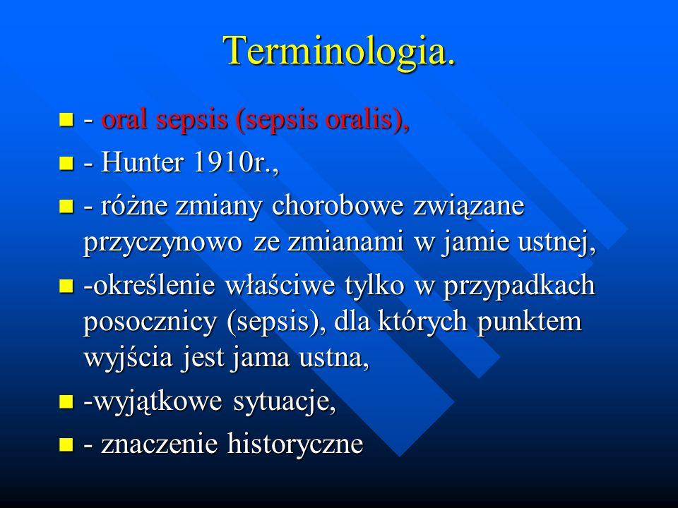 Terminologia. - oral sepsis (sepsis oralis), - oral sepsis (sepsis oralis), - Hunter 1910r., - Hunter 1910r., - różne zmiany chorobowe związane przycz