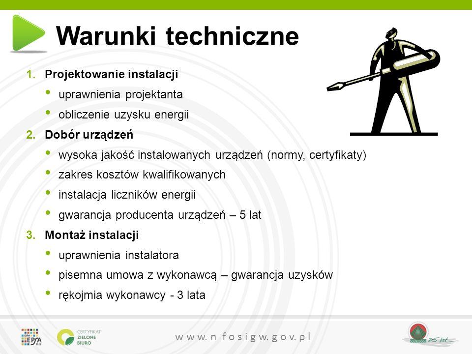 w w w. n f o s i g w. g o v. p l Warunki techniczne 1.Projektowanie instalacji uprawnienia projektanta obliczenie uzysku energii 2.Dobór urządzeń wyso