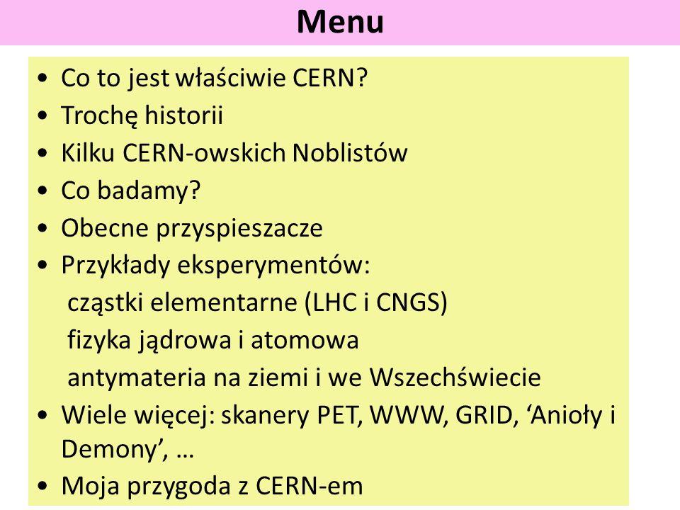 Co to jest właściwie CERN? Trochę historii Kilku CERN-owskich Noblistów Co badamy? Obecne przyspieszacze Przykłady eksperymentów: cząstki elementarne