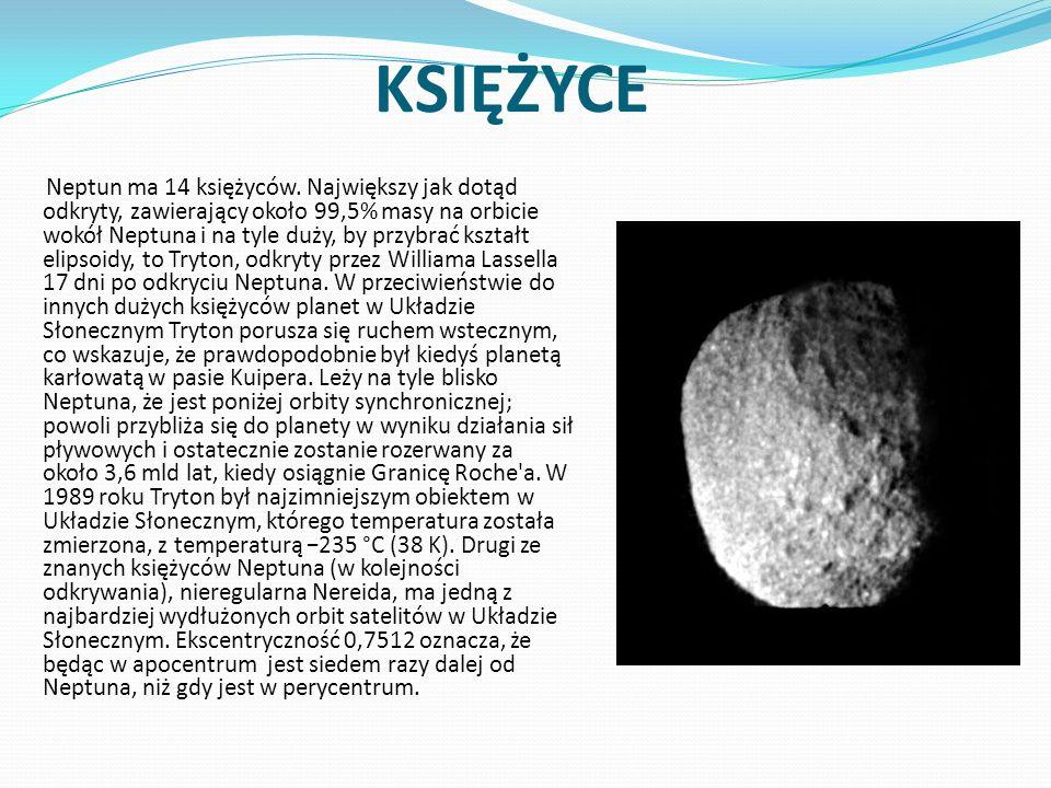 KSIĘŻYCE Neptun ma 14 księżyców. Największy jak dotąd odkryty, zawierający około 99,5% masy na orbicie wokół Neptuna i na tyle duży, by przybrać kszta