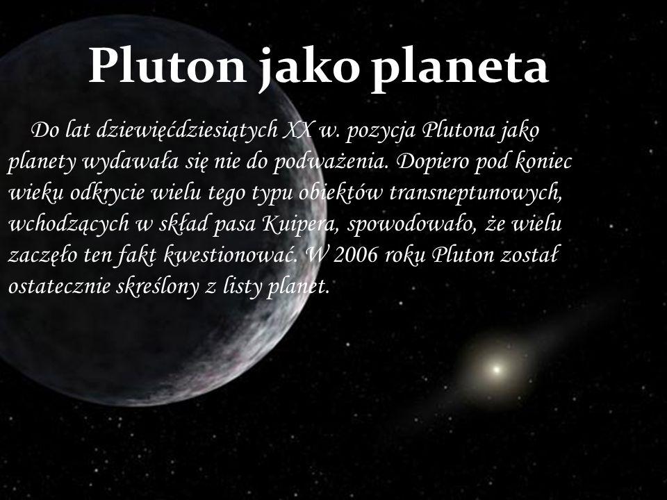 Do lat dziewięćdziesiątych XX w. pozycja Plutona jako planety wydawała się nie do podważenia. Dopiero pod koniec wieku odkrycie wielu tego typu obiekt