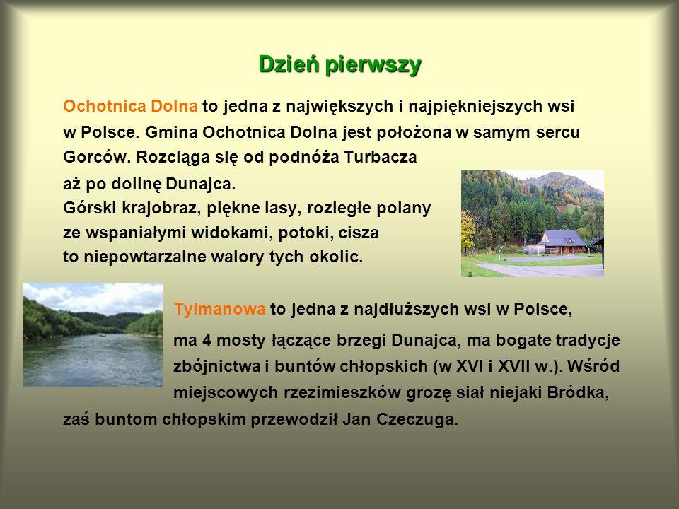 Dzień pierwszy Ochotnica Dolna to jedna z największych i najpiękniejszych wsi w Polsce. Gmina Ochotnica Dolna jest położona w samym sercu Gorców. Rozc