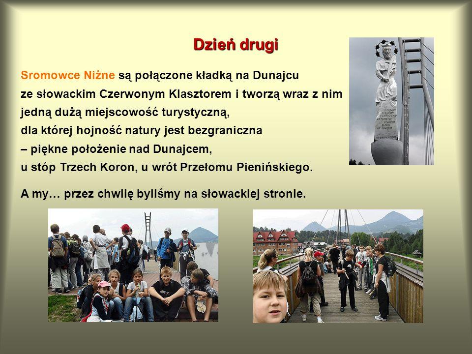Dzień drugi Sromowce Niżne są połączone kładką na Dunajcu ze słowackim Czerwonym Klasztorem i tworzą wraz z nim jedną dużą miejscowość turystyczną, dl