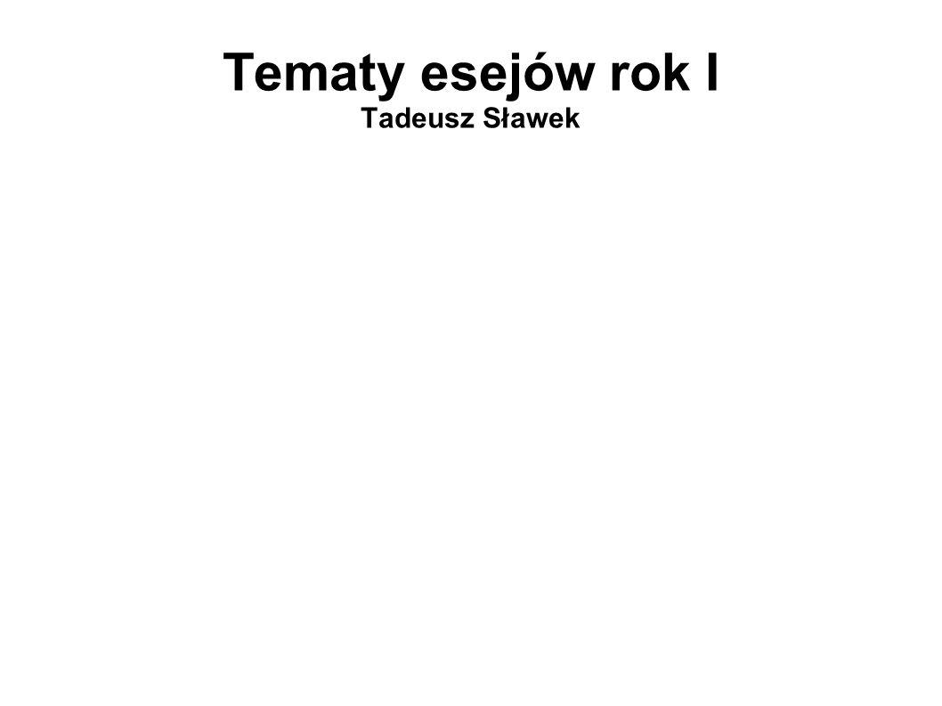 Tematy esejów rok I Tadeusz Sławek