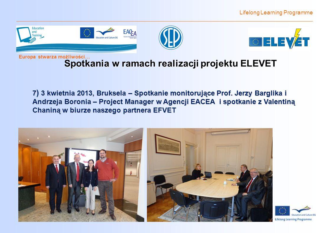 Lifelong Learning Programme Europa stwarza możliwości… Spotkania w ramach realizacji projektu ELEVET 7 ) 3 kwietnia 2013, Bruksela – Spotkanie monitorujące Prof.