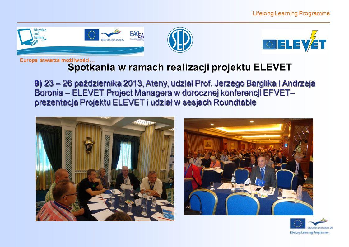Lifelong Learning Programme Europa stwarza możliwości… Spotkania w ramach realizacji projektu ELEVET 9 ) 23 – 26 października 2013, Ateny, udział Prof.