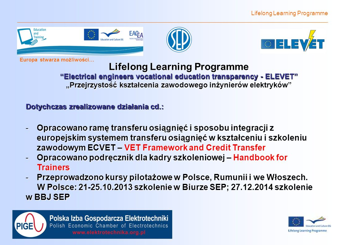 Lifelong Learning Programme Europa stwarza możliwości… Lifelong Learning Programme Electrical engineers vocational education transparency - ELEVET Prz