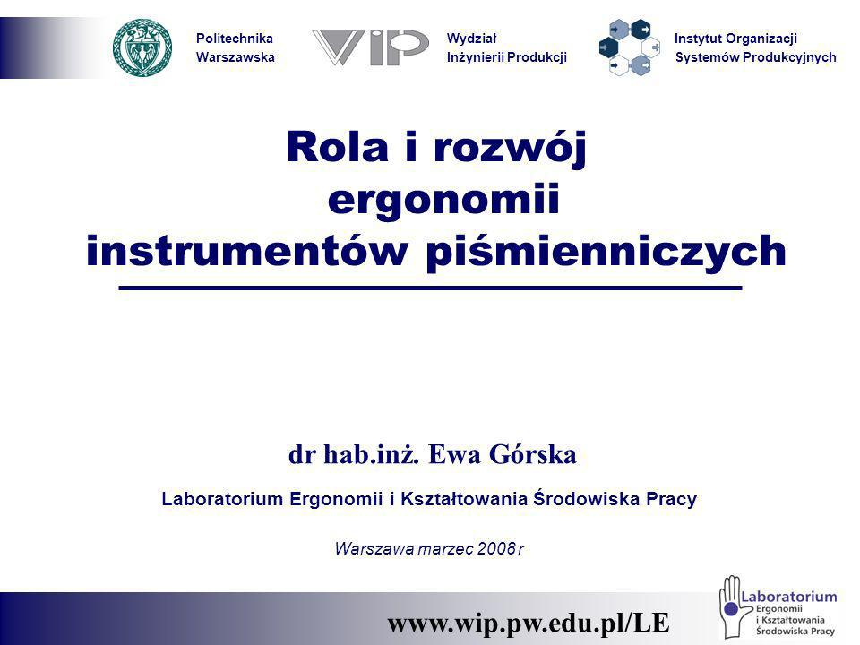 Politechnika Warszawska Wydział Inżynierii Produkcji Instytut Organizacji Systemów Produkcyjnych Rola i rozwój ergonomii instrumentów piśmienniczych L