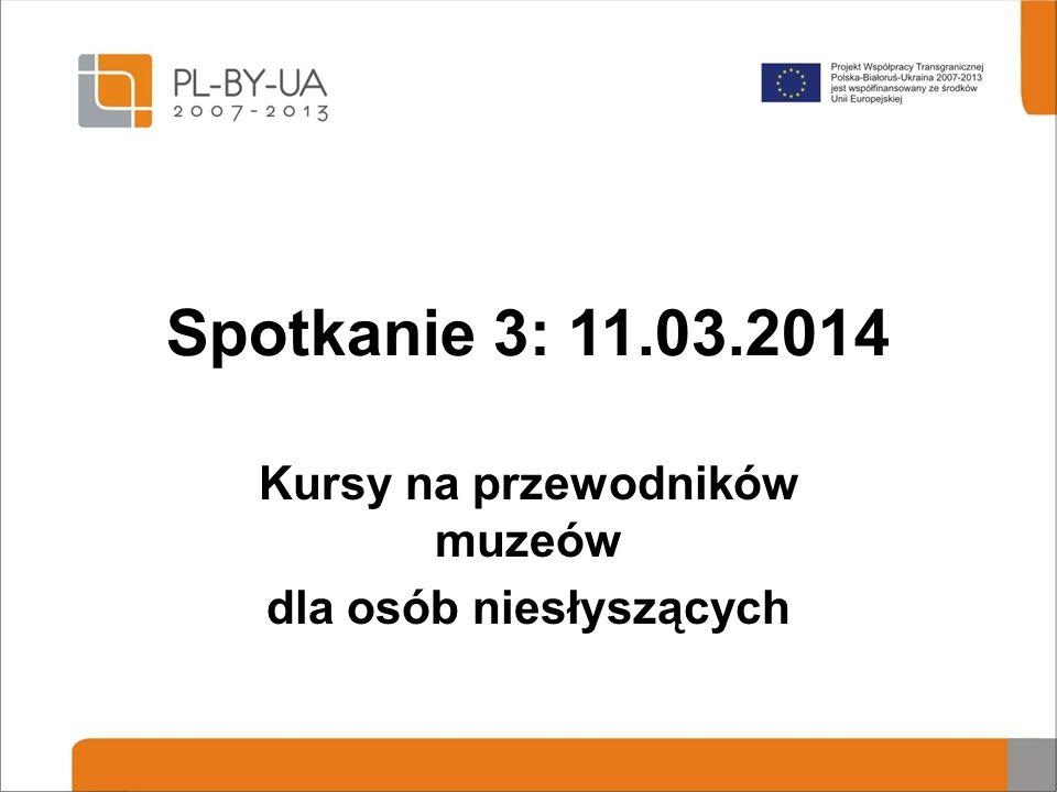 Spotkanie 3: 11.03.2014 Kursy na przewodników muzeów dla osób niesłyszących