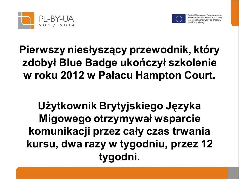 Pierwszy niesłyszący przewodnik, który zdobył Blue Badge ukończył szkolenie w roku 2012 w Pałacu Hampton Court.