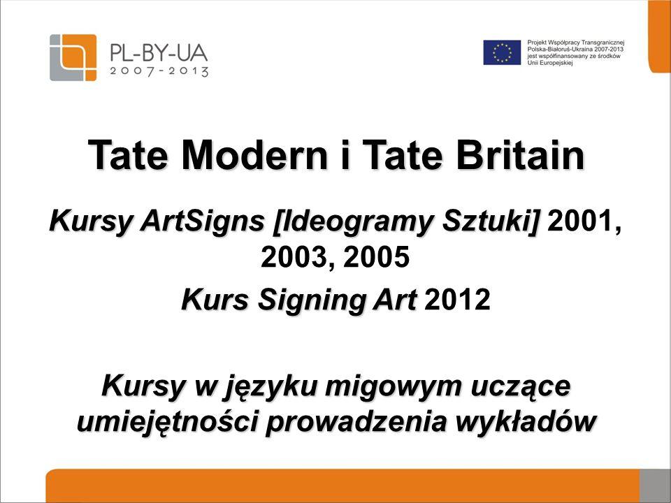 Tate Modern i Tate Britain Kursy ArtSigns [Ideogramy Sztuki] Kursy ArtSigns [Ideogramy Sztuki] 2001, 2003, 2005 Kurs Signing Art Kurs Signing Art 2012 Kursy w języku migowym uczące umiejętności prowadzenia wykładów