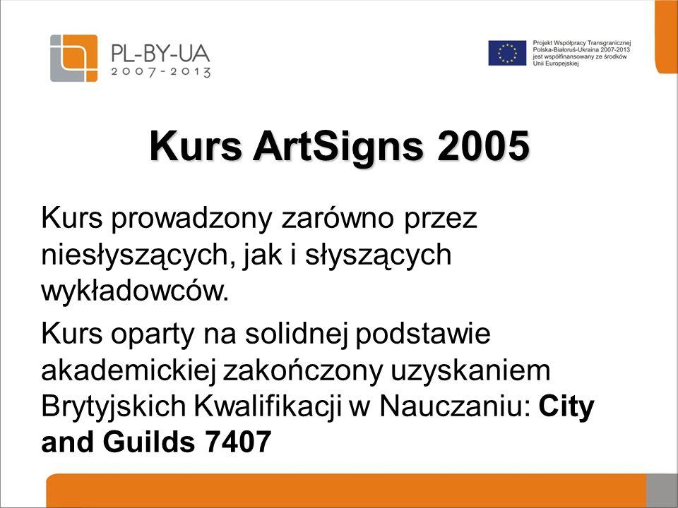 Kurs ArtSigns 2005 Kurs prowadzony zarówno przez niesłyszących, jak i słyszących wykładowców.