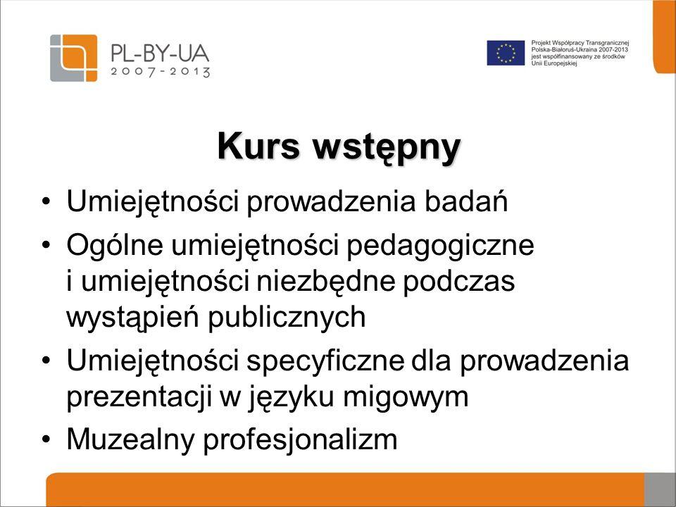 Kurs wstępny Umiejętności prowadzenia badań Ogólne umiejętności pedagogiczne i umiejętności niezbędne podczas wystąpień publicznych Umiejętności specyficzne dla prowadzenia prezentacji w języku migowym Muzealny profesjonalizm