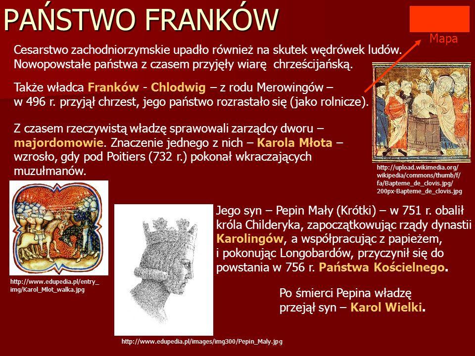 PAŃSTWO FRANKÓW Cesarstwo zachodniorzymskie upadło również na skutek wędrówek ludów. Nowopowstałe państwa z czasem przyjęły wiarę chrześcijańską. Mapa