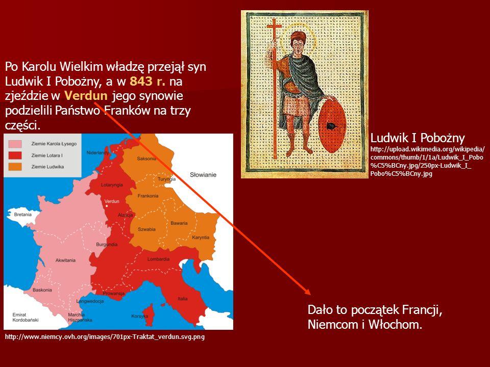 http://www.niemcy.ovh.org/images/701px-Traktat_verdun.svg.png Po Karolu Wielkim władzę przejął syn Ludwik I Pobożny, a w 843 r. na zjeździe w Verdun j