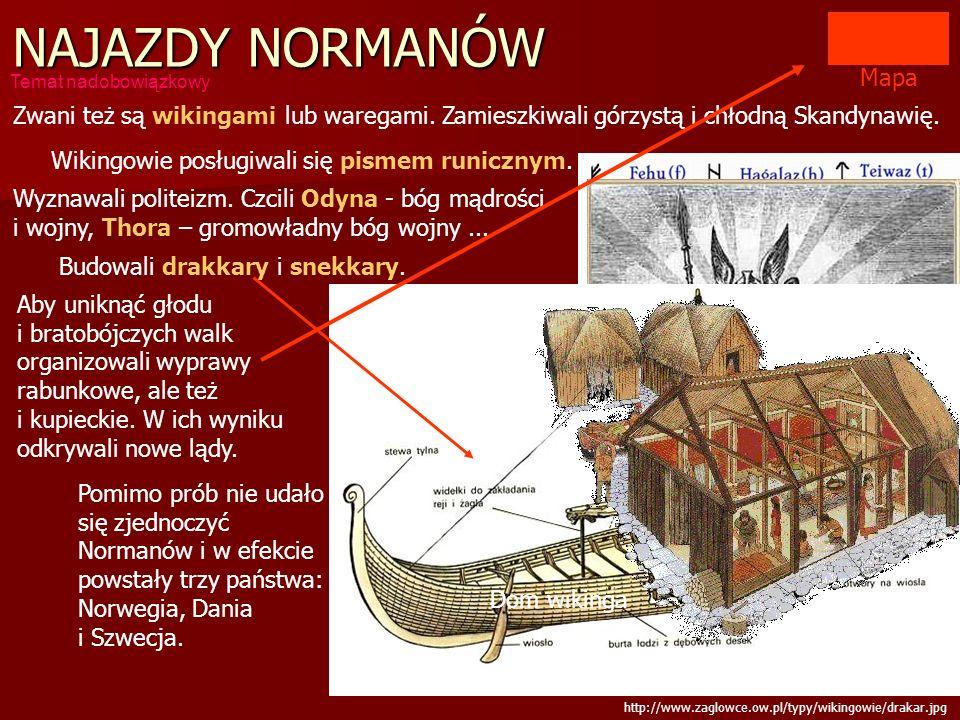 Mapa NAJAZDY NORMANÓW Zwani też są wikingami lub waregami. Zamieszkiwali górzystą i chłodną Skandynawię. Wikingowie posługiwali się pismem runicznym.