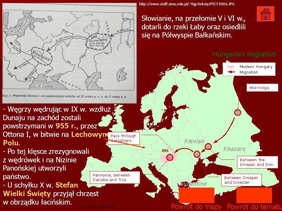 http://www.staff.amu.edu.pl/~hjp/teksty/PICT0006.JPG Powrót do tematu Powrót do mapy - Węgrzy wędrując w IX w. wzdłuż Dunaju na zachód zostali powstrz