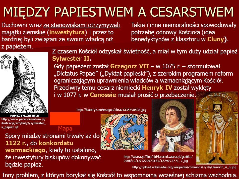 MIĘDZY PAPIESTWEM A CESARSTWEM Duchowni wraz ze stanowiskami otrzymywali majątki ziemskie (inwestytura) i przez to bardziej byli związani ze swoim wła