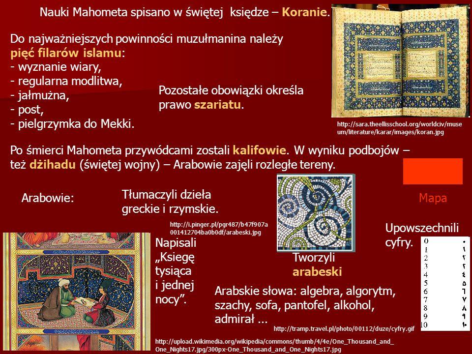Nauki Mahometa spisano w świętej księdze – Koranie. Do najważniejszych powinności muzułmanina należy pięć filarów islamu: - wyznanie wiary, - regularn