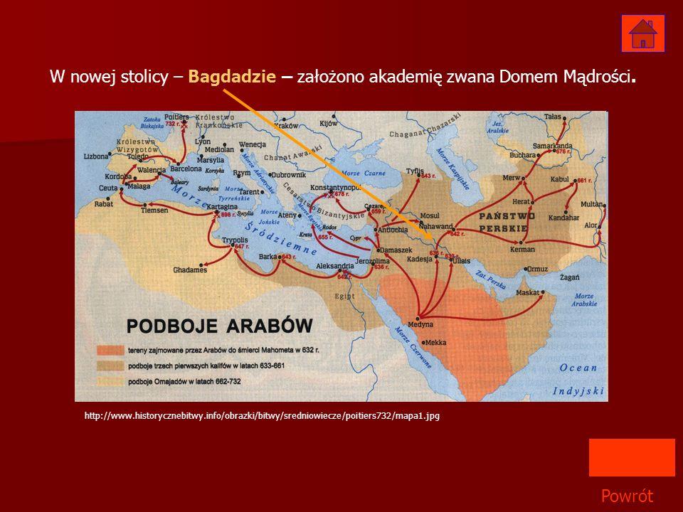 http://www.historycznebitwy.info/obrazki/bitwy/sredniowiecze/poitiers732/mapa1.jpg Powrót W nowej stolicy – Bagdadzie – założono akademię zwana Domem