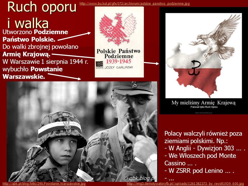 Ruch oporu i walka Utworzono Podziemne Państwo Polskie. Do walki zbrojnej powołano Armię Krajową. W Warszawie 1 sierpnia 1944 r. wybuchło Powstanie Wa