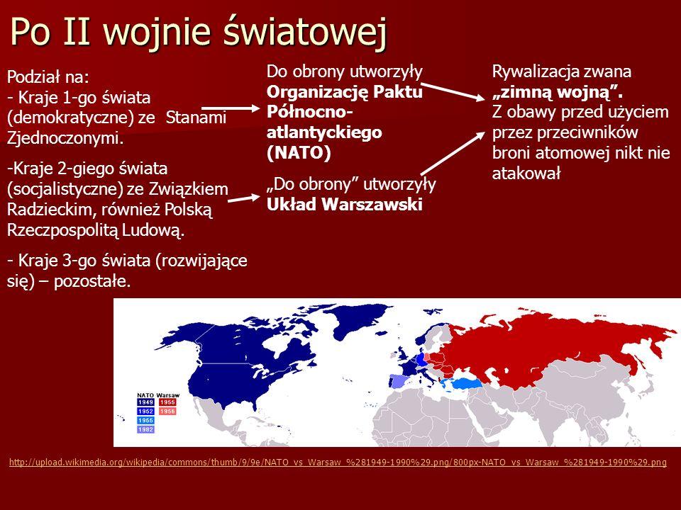 Po II wojnie światowej Podział na: - Kraje 1-go świata (demokratyczne) ze Stanami Zjednoczonymi. -Kraje 2-giego świata (socjalistyczne) ze Związkiem R