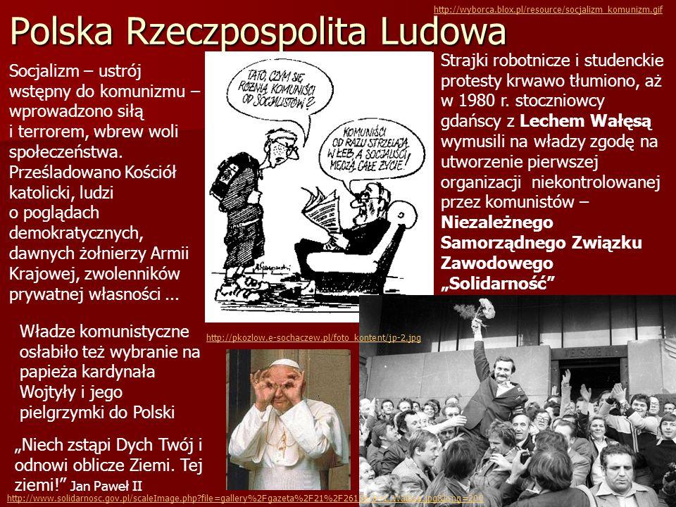 Polska Rzeczpospolita Ludowa Socjalizm – ustrój wstępny do komunizmu – wprowadzono siłą i terrorem, wbrew woli społeczeństwa. Prześladowano Kościół ka
