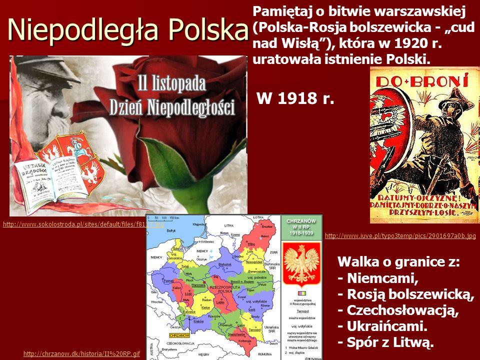 Niepodległa Polska W 1918 r. Walka o granice z: - Niemcami, - Rosją bolszewicką, - Czechosłowacją, - Ukraińcami. - Spór z Litwą. Pamiętaj o bitwie war