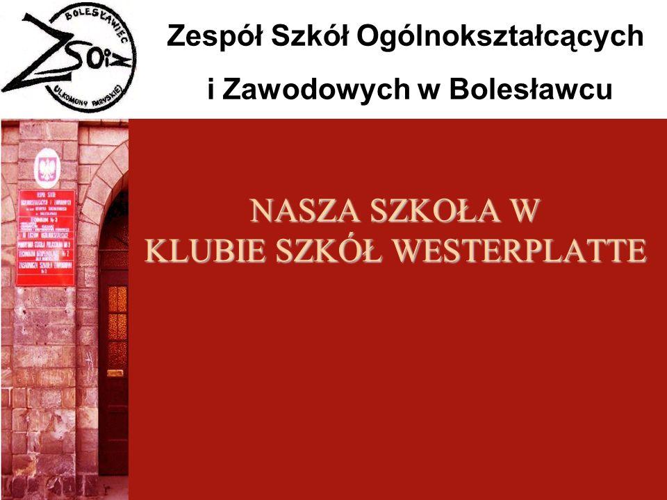 Zespół Szkół Ogólnokształcących i Zawodowych w Bolesławcu NASZA SZKOŁA W KLUBIE SZKÓŁ WESTERPLATTE