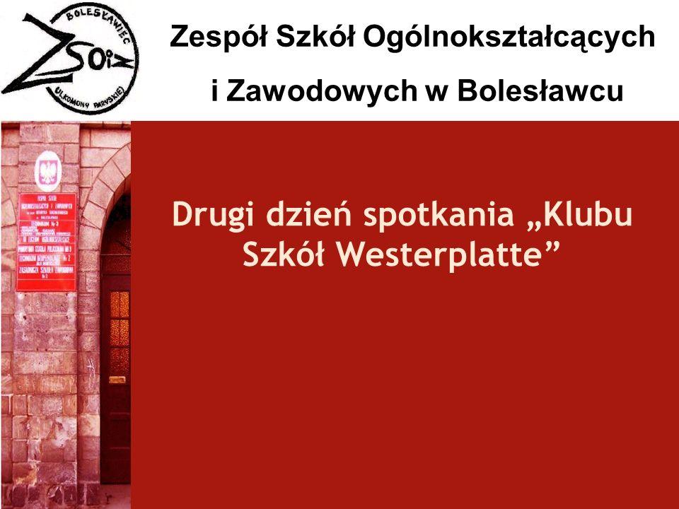Zespół Szkół Ogólnokształcących i Zawodowych w Bolesławcu Drugi dzień spotkania Klubu Szkół Westerplatte