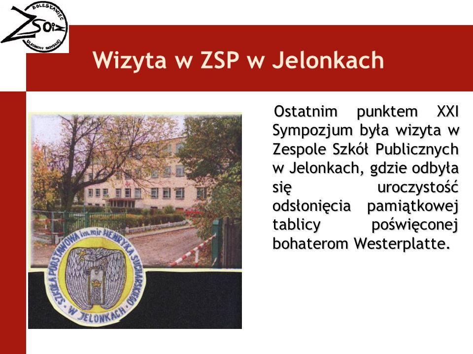 Wizyta w ZSP w Jelonkach Ostatnim punktem XXI Sympozjum była wizyta w Zespole Szkół Publicznych w Jelonkach, gdzie odbyła się uroczystość odsłonięcia