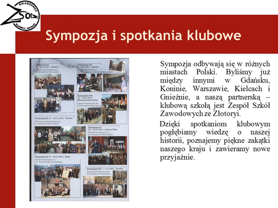 Sympozja i spotkania klubowe Sympozja odbywają się w różnych miastach Polski. Byliśmy już między innymi w Gdańsku, Koninie, Warszawie, Kielcach i Gnie