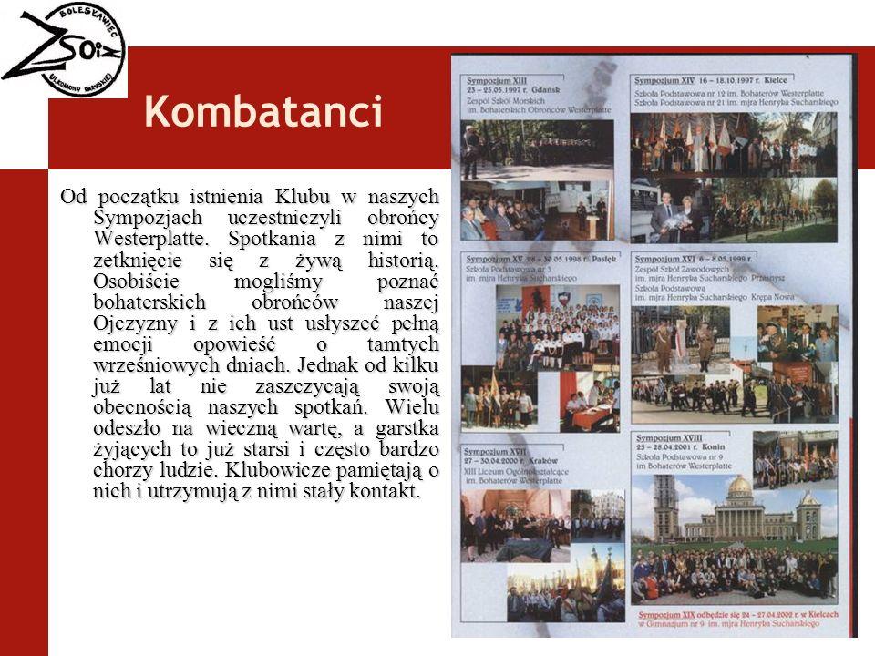 Kombatanci Od początku istnienia Klubu w naszych Sympozjach uczestniczyli obrońcy Westerplatte. Spotkania z nimi to zetknięcie się z żywą historią. Os