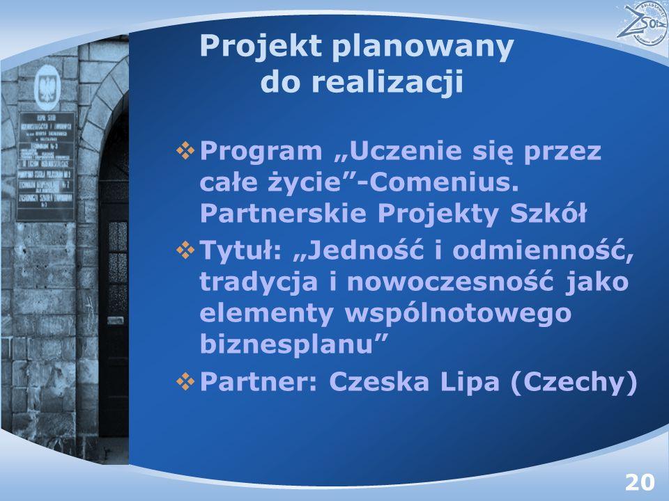 Projekt planowany do realizacji Program Uczenie się przez całe życie-Comenius.