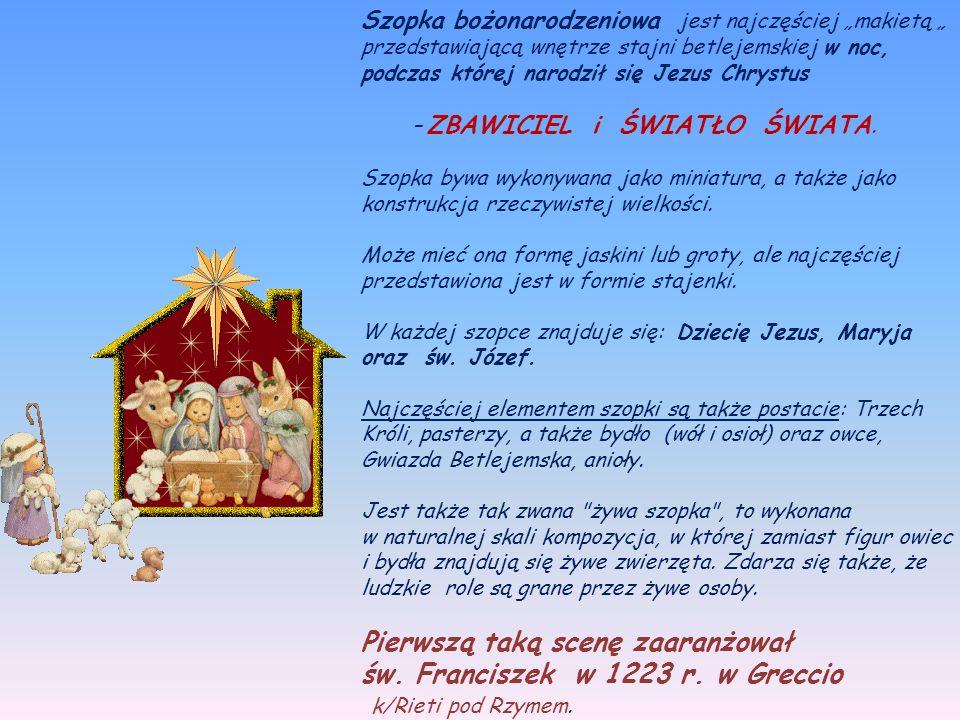 Szopka – to konkretny wyraz kultury duszy mistyki i apostolatu św. Franciszka z Asyżu, jej inicjatora i ojca. Szopka – jedna z form wizualizacji prawd