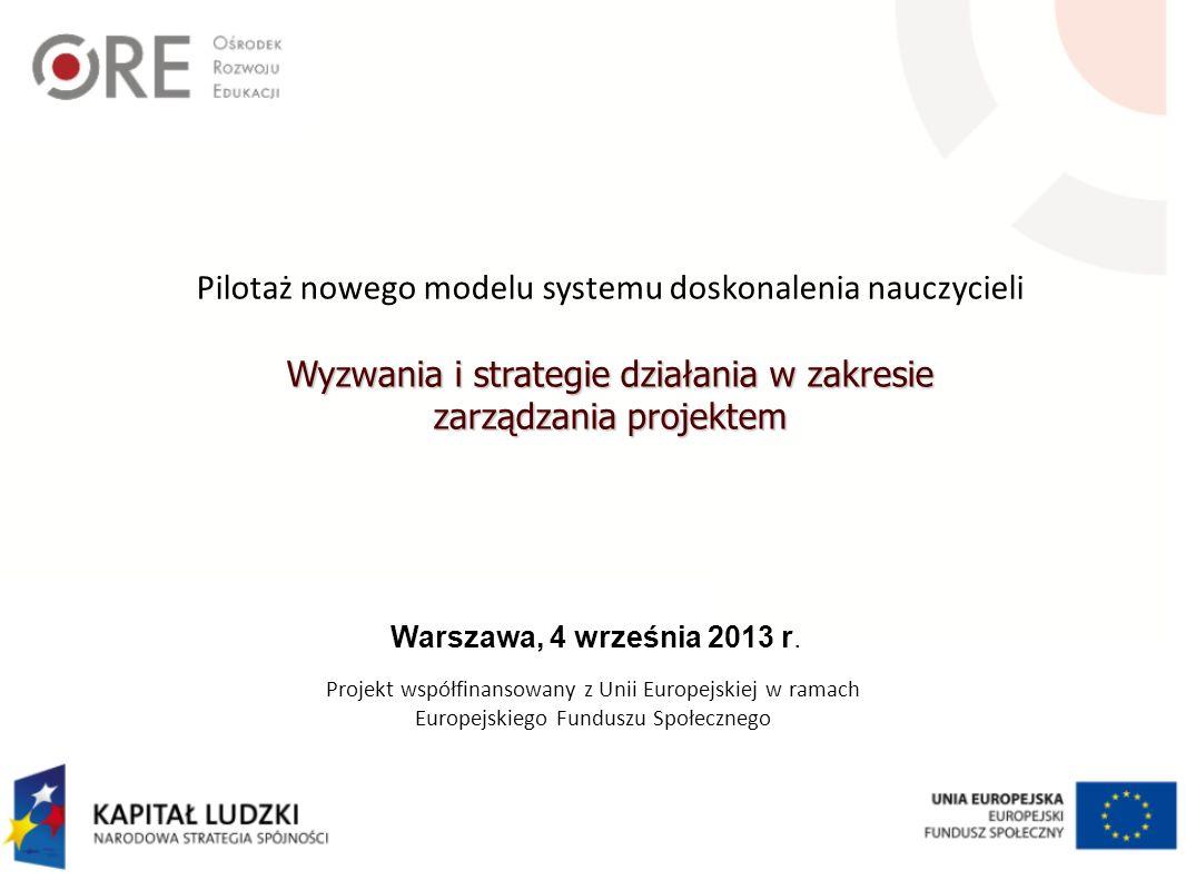 Projekt współfinansowany z Unii Europejskiej w ramach Europejskiego Funduszu Społecznego Warszawa, 4 września 2013 r.