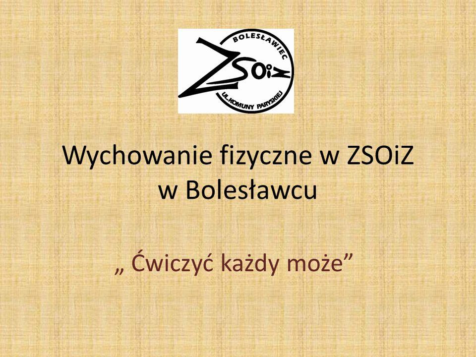 Wychowanie fizyczne w ZSOiZ w Bolesławcu Ćwiczyć każdy może