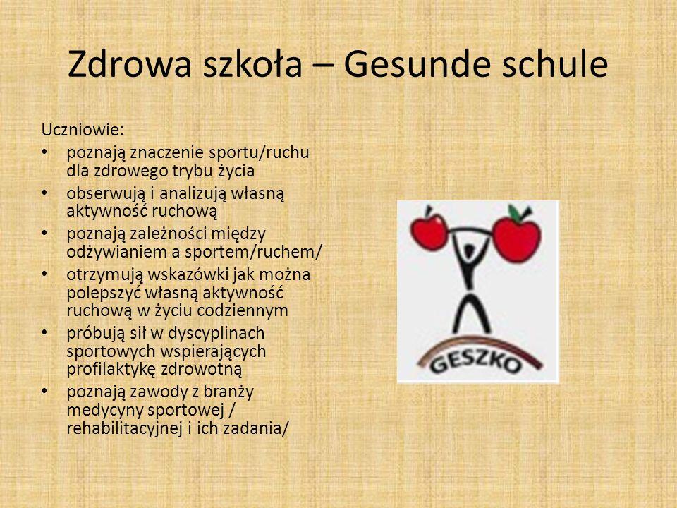 Zdrowa szkoła – Gesunde schule Uczniowie: poznają znaczenie sportu/ruchu dla zdrowego trybu życia obserwują i analizują własną aktywność ruchową pozna