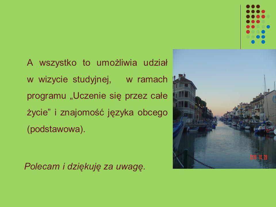 A wszystko to umożliwia udział w wizycie studyjnej, w ramach programu Uczenie się przez całe życie i znajomość języka obcego (podstawowa). Polecam i d