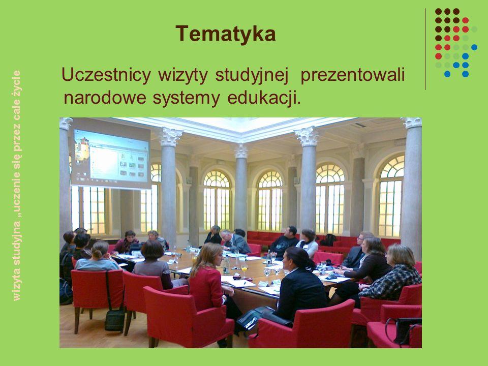 Tematyka Uczestnicy wizyty studyjnej prezentowali narodowe systemy edukacji. wizyta studyjna uczenie się przez całe życie