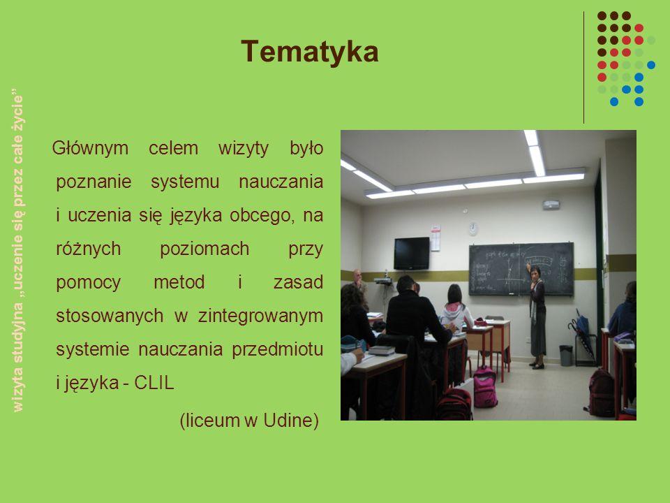 Tematyka Głównym celem wizyty było poznanie systemu nauczania i uczenia się języka obcego, na różnych poziomach przy pomocy metod i zasad stosowanych
